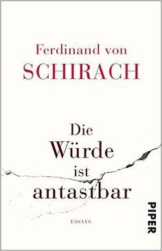 Die Würde ist antastbar: Essays: Amazon.de: Ferdinand von Schirach: Bücher