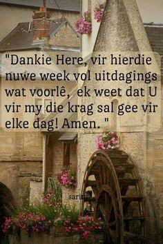 Dankie Here vir hierdie week Good Night Wishes, Good Morning Good Night, Day Wishes, Good Morning Quotes, Christian Messages, Christian Quotes, I Love You God, Inspiration For The Day, Afrikaanse Quotes