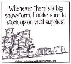 Whenever there's a big snow storm, I make sure to stock up on vital supplies!  Coffee, coffee, coffee, coffee, a book and a roll of toilet paper.