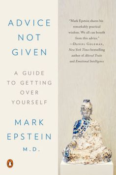 Buy Advice Not Given: A Guide to Getting Over Yourself by Mark Epstein, M. and Read this Book on Kobo's Free Apps. Discover Kobo's Vast Collection of Ebooks and Audiobooks Today - Over 4 Million Titles! Reading Online, Books Online, Daring Greatly, Learning To Let Go, Popular Books, Penguin Books, Emotional Intelligence, Get Over It, New York Times
