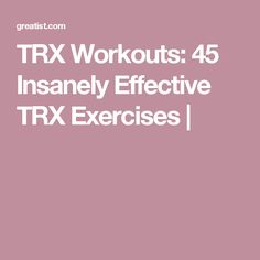 TRX Workouts: 45 Insanely Effective TRX Exercises |