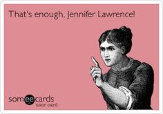 That's+enough,+Jennifer+Lawrence!