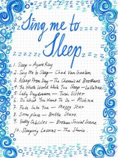 Friday Playlist: Sing Me to Sleep -  Ten songs to help you drift off tonight. Drink a Dream Water and you'll be out by the fourth song.
