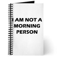 Im not a morning person Journal on CafePress.com