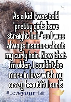 """""""As a kid I was told """"pretty girls have straight hair"""" so I was always insecure about my curly hair. Now that I'm older, I couldn't be more in love with my crazy beautiful curls"""""""