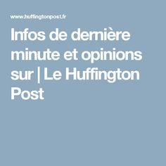 Infos de dernière minute et opinions sur | Le Huffington Post