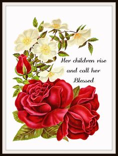 """Bible Quote For Mother Art Print Poster """"Her Children Rise and Call Her Blessed"""" Beautiful floral art print poster Unframed x Diy Mothers Day Gifts, Mothers Day Quotes, Gifts For Mom, Personalized Mother's Day Gifts, Mother Art, Quotes About Motherhood, Mother's Day Diy, Flower Images, Rose Images"""