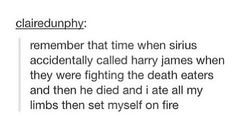 When Sirius called Harry James. The most accurate thing that has ever existed in all of time and space. Curse you OotP movie.