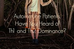 Autoimmune Patients, Have You Heard of Th1 and Th2 Dominance? HypothyroidMom.com #autoimmune
