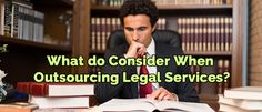 What do Law Office Management Take Into Consideration When Outsourcing Legal Services?