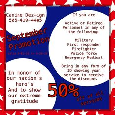 We at Canine Dez-ign wish to honor our nation's hero's during the month of September.  Read the details in the add below and make sure to mention it when making your appointment.  Call, text, message, or comment.  Thank you, Canine Dez-ign Inc.