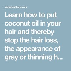 Learn how to put coconut oil in your hair and thereby stop the hair loss, the appearance of gray or thinning hair - Global Health ABC Stop Hair Loss, Prevent Hair Loss, Thinning Hair, Hair Looks, Health And Beauty, Coconut Oil, Your Hair, Hair Care, Remedies