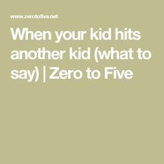 When your kid hits another kid (what to say) | Zero to Five