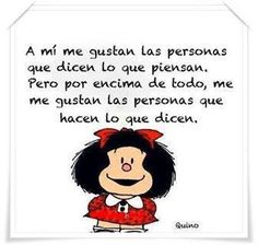 A mi me gustan las personas que dicen lo que piensan. Pero por encima de todo me gustan las personas que hacen lo que dicen. I like people that say what they think. But above all, I like people that do what they say. Bisous Gif, Mafalda Quotes, Best Quotes, Funny Quotes, Image Citation, Little Bit, Inspirational Phrases, More Than Words, Spanish Quotes