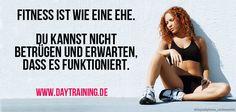 Fitness ist wie eine Ehe.  Du kannst nicht betrügen und erwarten, dass es funktioniert.  www.daytraining.de (Step Exercises Lifestyle)