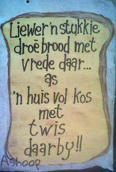 Liewer 'n stukkie droë brood met vrede as 'n huis vol kos met twis daarby Afrikaanse Quotes, Something To Remember, Home Quotes And Sayings, Marriage Relationship, Wedding Quotes, My Land, No Time For Me, Wise Words, Verses