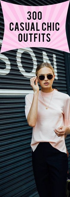 Three hundred outfits that are casual and chic.