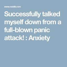 Successfully talked myself down from a full-blown panic attack! : Anxiety