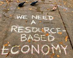 We Need a Resource-Based Economy.