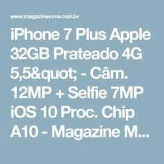 "iPhone 7 Plus Apple 32GB Prateado 4G 5,5"" - Câm. 12MP + Selfie 7MP iOS 10 Proc. Chip A10 - Magazine Max2016"