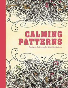 Calming Patterns Portable Coloring For Creative Adults Hardcover Stress Relieving Adult Book Series By Skyhorse Publishing