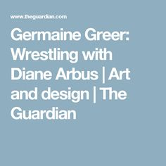 Germaine Greer: Wrestling with Diane Arbus | Art and design | The Guardian