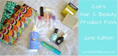 Zoe's Natural Hair And Beauty Product Favorites - June Video. www.CurlzAndTheCity.com