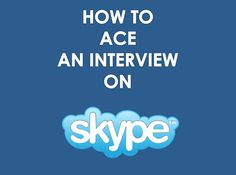 How to ace an interview on #Skype