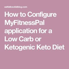 How to Configure MyFitnessPal application for a Low Carb or Ketogenic Keto Diet