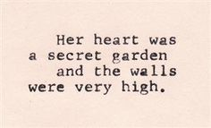 """""""Her heart was a secret garden and the walls were very high."""" William Goldman, The Princess Bride heart + secret garden + walls + quote Love Quotes Movies, Great Quotes, Quotes To Live By, Me Quotes, Funny Quotes, Inspirational Quotes, Motivational, Lonely Quotes, Quotes App"""