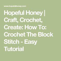 Hopeful Honey   Craft, Crochet, Create: How To: Crochet The Block Stitch - Easy Tutorial