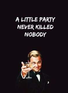 A little party never killed nobody - vintage retro funny quote - great gatsby