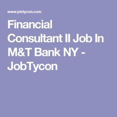 Financial Consultant II Job In M&T Bank NY - JobTycon