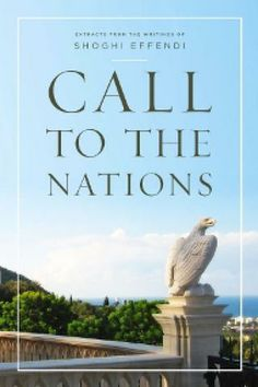 Call to the Nations is a collection of extracts from a fascinating series of letters penned by Shoghi Effendi to the Bahá'ís of the world. For thirty-six years (1921-1957), from the age of twenty-four, Shoghi Effendi served as the head of the Bahá'í Faith. These letters offer a glimpse of the scope of the Bahá'í Faith and provide context for its ultimate mission of the unification of mankind. To learn more or order, visit:  http://www.bahaibookstore.com/Call-to-the-Nations-P7085.aspx #bahai