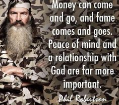 Phil Robertson..I would so cherish the time if I could ever sit down and have a conversation with him about our Savior Jesus Christ...