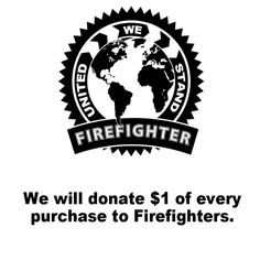 We will donate $1 of every purchase to Firefighters.