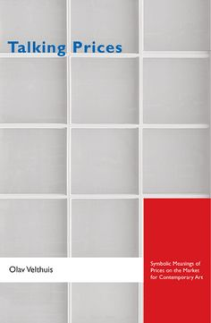Read Olav Velthuis's book Talking Prices: Symbolic Meanings of Prices on the Market for Contemporary Art (Princeton Studies in Cultural Sociology). Published on by Princeton University Press. Sociology Books, Museum Studies, 12th Book, Artist Life, Art Market, Book Design, Illinois, Book Art, Good Books