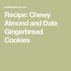 Recipe: Chewy Almond and Date Gingerbread Cookies