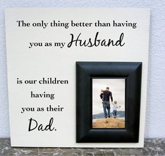 Items similar to Father's Day gift -The only thing better than having you as my Husband is our children having you as their Dad. Wood Picture Frame on Etsy Daddy Gifts, Gifts For Dad, Birthday Quotes, Birthday Gifts, Daddy Day, Fathers Day Crafts, Valentine Day Gifts, Valentines, Husband Birthday