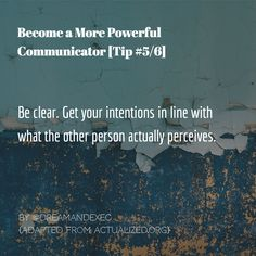 Clarity is the most important component of communication.