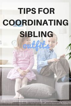 The Best Tips for Coordinating Sibling Outfits http://lovepeacebeauty.com/the-best-tips-for-coordinating-sibling-outfits/