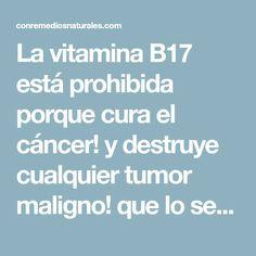 La vitamina B17 está prohibida porque cura el cáncer! y destruye cualquier tumor maligno! que lo sepa el mundo entero - Con Remedios Naturales