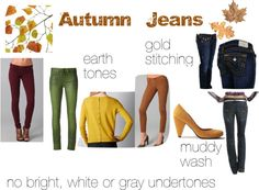 Autumn Jeans- earth tones would be great but difficult to get in m size. Hate muddy-dirty wash. Gold stitching is great but with jeans fit comes first.