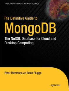 Bestseller Books Online The Definitive Guide to MongoDB: The NoSQL Database for Cloud and Desktop Computing Eelco Plugge, Tim Hawkins, Peter Membrey $36.49  - http://www.ebooknetworking.net/books_detail-1430230517.html