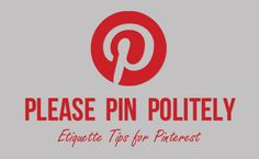 How to be A Polite Pinner ! Great Etiquette Tips For Pinterest !!!