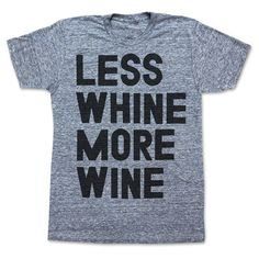Print Liberation: Less Whine More Wine Tee Sober, Milan, Latest T Shirt, Swagg, Look Fashion, Fashion Fail, Just In Case, What To Wear, Style Me