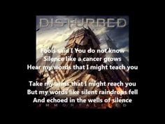 Disturbed The Sound Of Silence Lyrics - YouTube  ...Dammit @ Calvin Fox you have this stuck in my head now.  =)