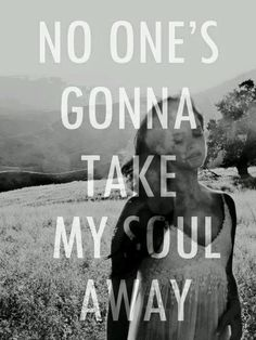 No one's gonna take my soul away.