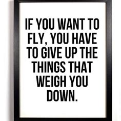 Let go of things that weigh you down.