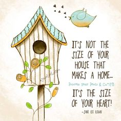 The size of your heart makes your home..